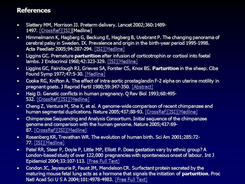 References Slattery MM, Morrison JJ. Preterm delivery. Lancet 2002;360:1489-1497. [CrossRef][ISI][Medline]